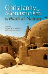 Christianity and Monasticism in Wadi al-NatrunEssays from the 2002 International Symposium of the Saint Mark Foundation and the Saint Shenouda the Archimandrite Coptic Society