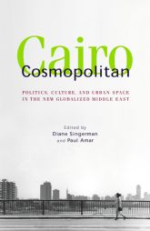 Cairo CosmopolitanPolitics, Culture, and Urban Space in the New Globalized Middle East