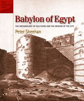 Babylon of EgyptThe Archaeology of Old Cairo and the Origins of the City