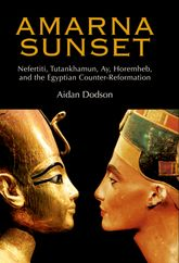 Amarna SunsetNefertiti, Tutankhamun, Ay, Horemheb, and the Egyptian Counter-Reformation