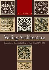 Veiling Architecture: Decoration of Domestic Buildings in Upper Egypt 1672-1950