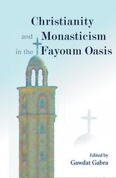 Christianity and Monasticism in the Fayoum OasisEssays from the 2004 International Symposium of the Saint Mark Foundation and the Saint Shenouda the Archimandrite Coptic Society in Honor of Martin Krause